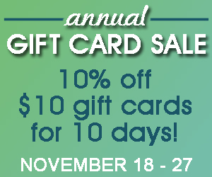 Annual gift card sale - receive 10% off $10 gift cards for 10 days!