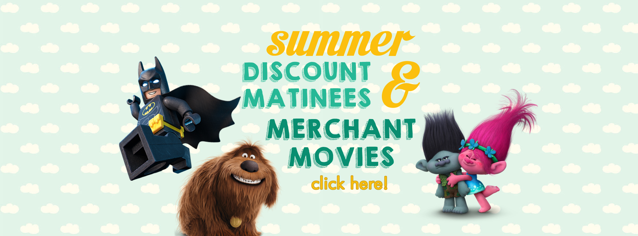 Summer Discount Matinees and Merchant Movies - click here for more information!