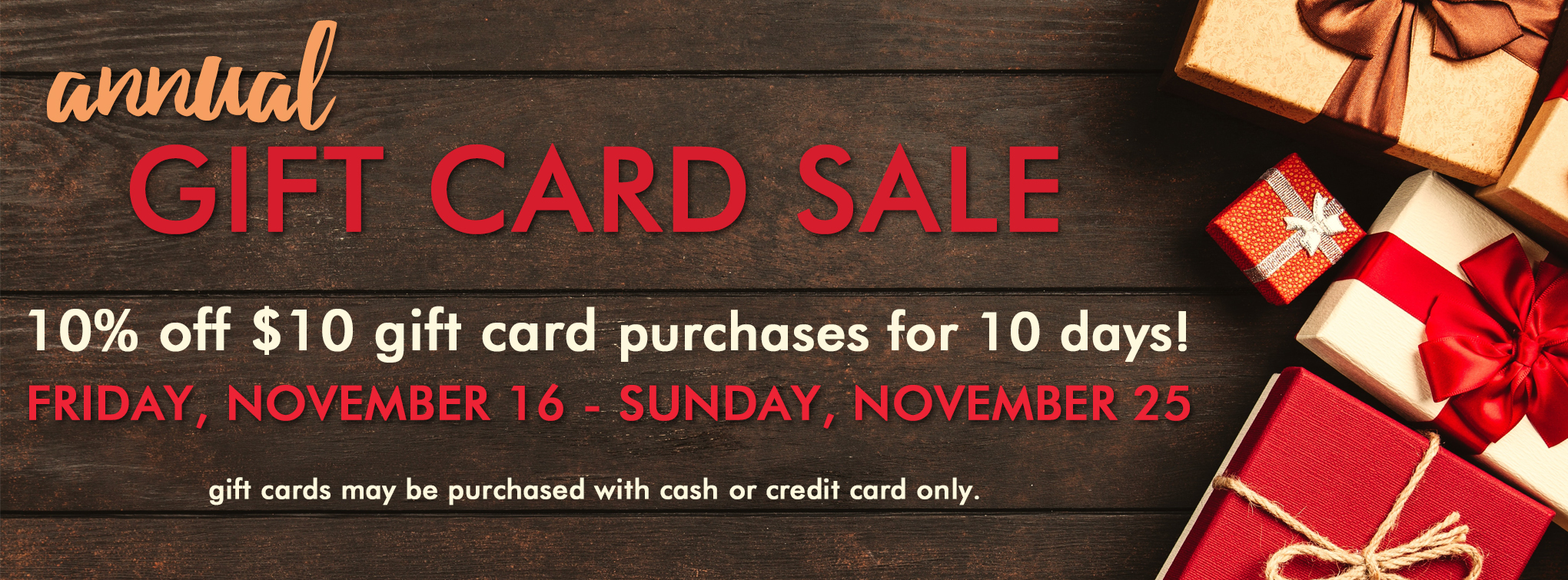 Slider image for our Annual Gift Card Sale - 10% off $10 gift cards for 10 days - November 16-25