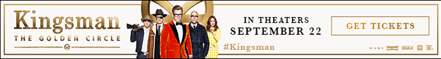Kingsman Golden Circle Tickets on Sale Now!