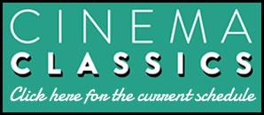 Cinema Classics - Click for schedule