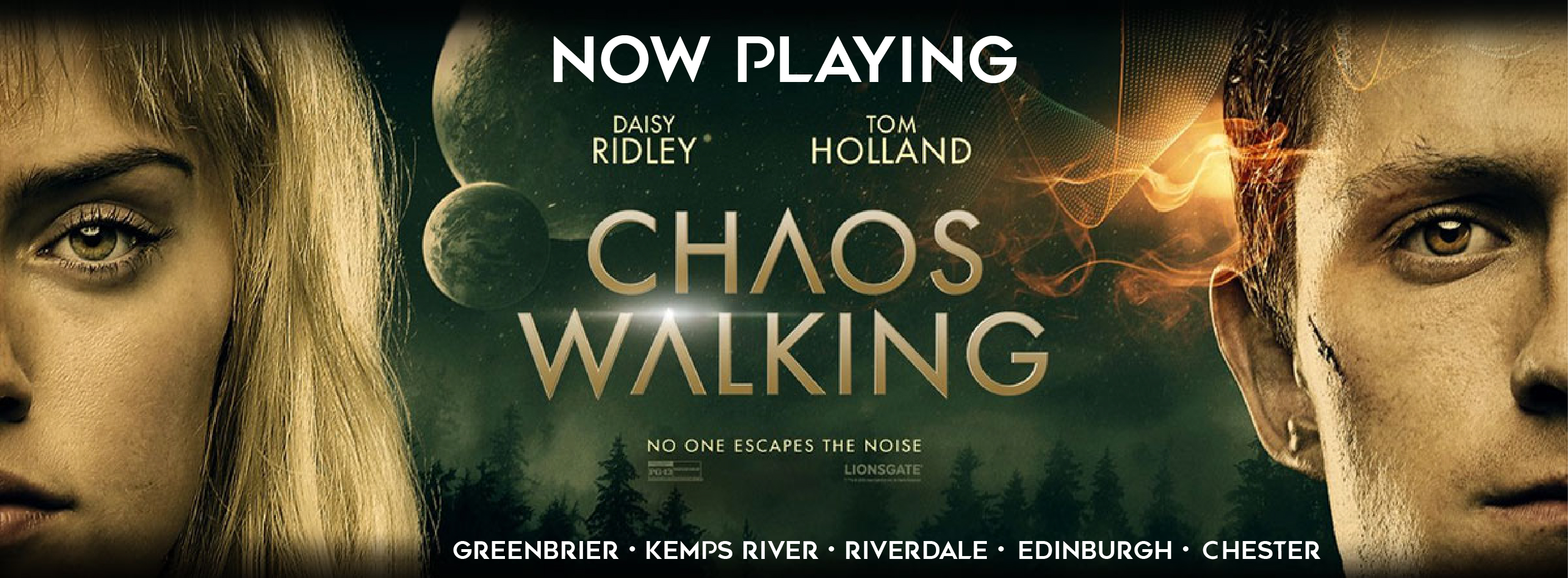 Get tickets to Chaos Walking now playing at the Greenbrier, Kemps River, Riverdale, Edinburgh, and Chester locations