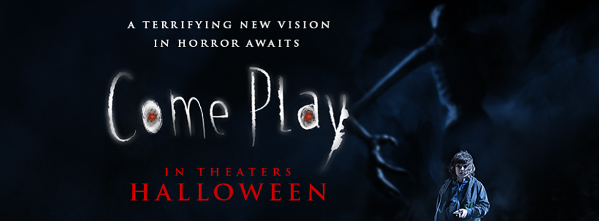 Come Play - Opens Friday October 30