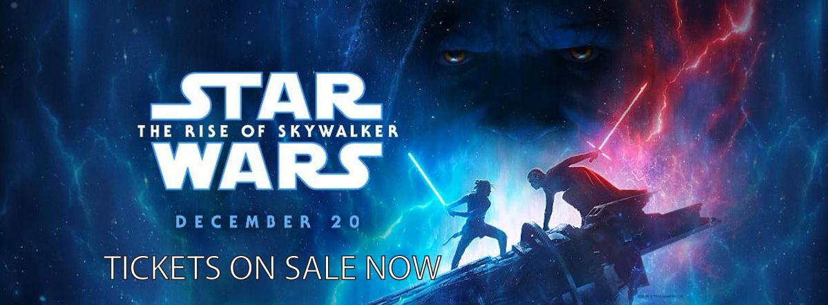 <br>STAR WARS: THE RISE OF SKYWALKER - Opens Thursday, December 19</br>