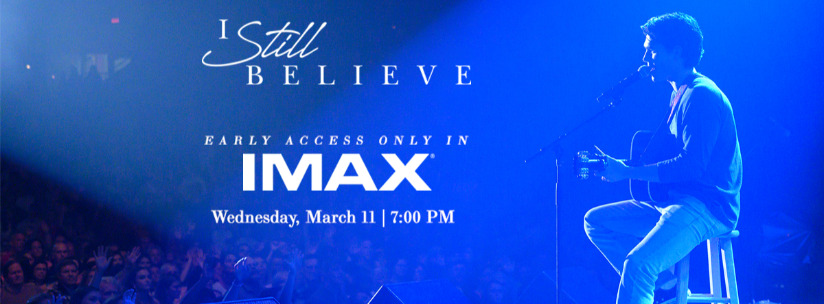 IMAX I STILL BELIEVE EARLY ACCESS