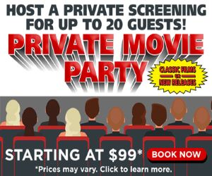 BOOK A PRIVATE MOVIE PARTY - STARTING AT $99!