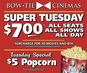 Super Tuesday at Bow Tie Cinemas!