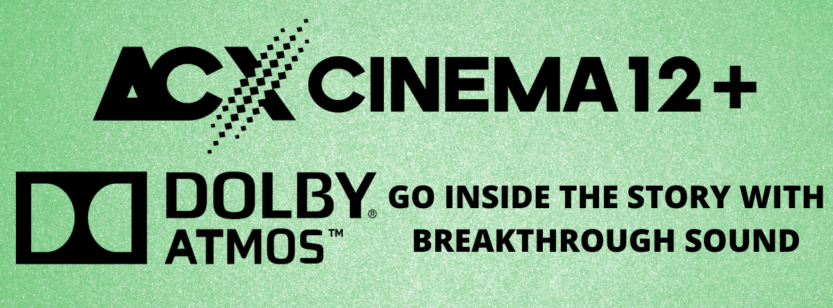 Dolby Atmos at ACX Cinema 12+