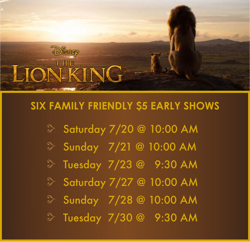 Lion King Family Friendly Early Shows. 7/20, 7/21,7/27. 7/28 at 10:00am and 7/23, 7/30 at 9:30am