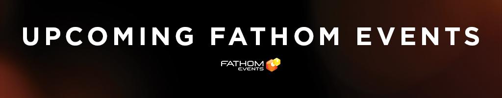 Upcoming Fathom Events