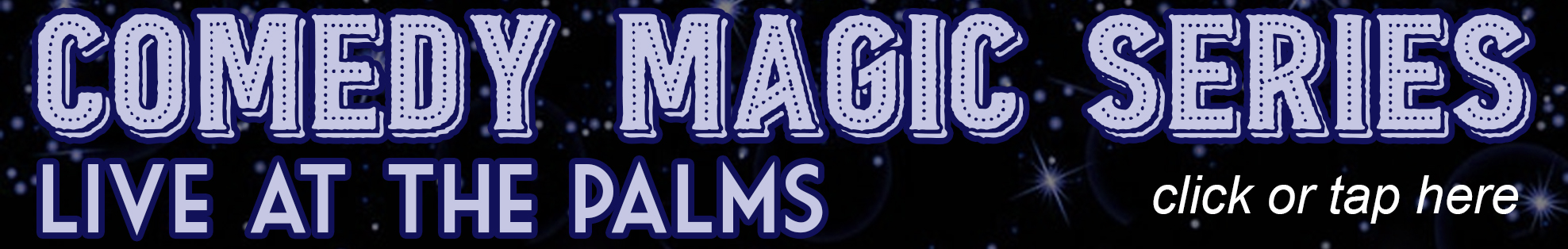 Comedy Magic Series Live at the Palms - click or tap here