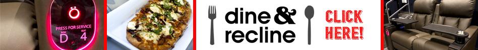 Dine & Recline - click here!