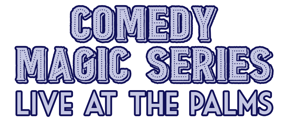 Comedy Magic Series Live at the Palms