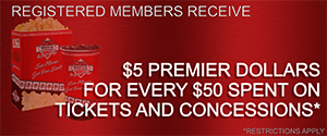 Registered members receive $5 Premier Dollars for every $50 Spent on Tickets and Concessions